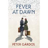 Fever at Dawn by Gárdos, Péter; Szász, Elizabeth, 9780544769793