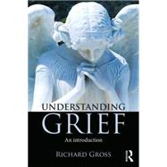 Understanding Grief: An introduction by Gross; Richard, 9781138839793