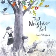 That Neighbor Kid by Miyares, Daniel; Miyares, Daniel, 9781481449793