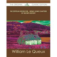 The Zeppelin Destroyer: Being Some Chapters of Secret History by Le Queux, William, 9781486499793
