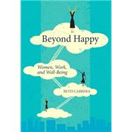 Beyond Happy: Women, Work, and Well-Being by Cabrera, Beth, 9781562869793