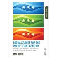 Social Studies for the Twenty-First Century: Methods and Materials for Teaching in Middle and Secondary Schools by Zevin; Jack, 9780415749794