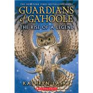 Guardians of Ga'Hoole: The Rise of a Legend by Lasky, Kathryn, 9780545509794