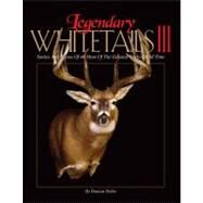 Legendary Whitetails III: Stories and Photos of 40 More of the Greatest Bucks of All Time by Dobie, Duncan, 9781440229794