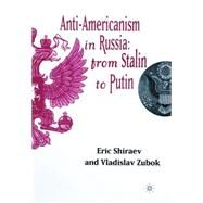 Anti-Americanism in Russia: From Stalin To Putin by Shiraev, Eric; Zubok, Vladislav, 9780312229795