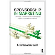 Sponsorship in Marketing: Effective Communication through Sports, Arts and Events by Cornwell; Bettina T., 9780415739795