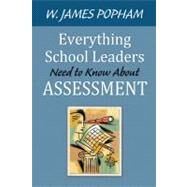 Everything School Leaders Need to Know About Assessment by W. James Popham, 9781412979795