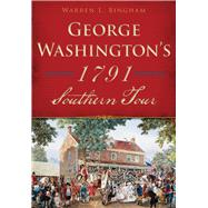 George Washington's 1791 Southern Tour by Bingham, Warren L., 9781467119795