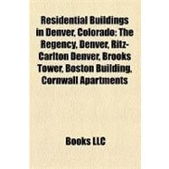 Residential Buildings in Denver, Colorado : The Regency, Denver, Ritz-Carlton Denver, Brooks Tower, Boston Building, Cornwall Apartments by , 9781157169796