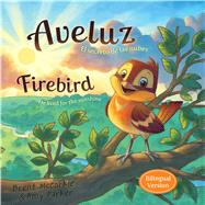 Aveluz/Firebird (Bilingual) El secreto de las nubes/He lived for the sunshine by McCorkle, Brent; Parker, Amy; Corley, Rob; Vollmer, Chuck, 9781433689796