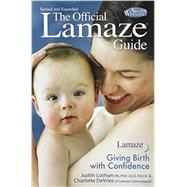 The Official Lamaze Guide; Giving Birth with Confidence, 2nd Edition by Judith Lothian; Charlotte De Vries, 9781439179796