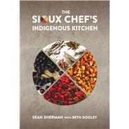 The Sioux Chef's Indigenous Kitchen by Sherman, Sean; Dooley, Beth (CON), 9780816699797
