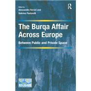 The Burqa Affair Across Europe: Between Public and Private Space by Ferrari,Alessandro, 9781138279797