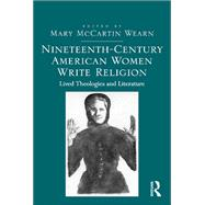 Nineteenth-Century American Women Write Religion: Lived Theologies and Literature by Wearn,Mary McCartin, 9781138269798