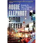 Rogue Elephant Harnessing the Power of Democracy in the New India by Denyer, Simon, 9781408849798