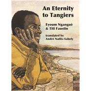 An Eternity in Tangiers by Faustin, Titi; Nganguè, Eyoum; Naffis-Sahely, André, 9781939419798