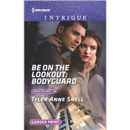 Be on the Lookout: Bodyguard by Snell, Tyler Anne, 9780373749799