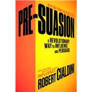 Pre-Suasion A Revolutionary Way to Influence and Persuade by Cialdini, Robert, 9781501109799
