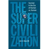 The Supercivilization: Survival in the Era of Human Versus Human by Moser, John G., 9780984939800
