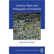 Literacy, Place, and Pedagogies of Possibility by Comber; Barbara, 9781138829800