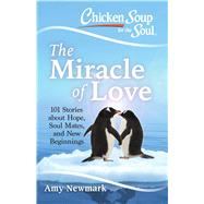 Chicken Soup for the Soul the Miracle of Love by Newmark, Amy, 9781611599800