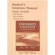 Student Solutions Manual for University Calculus Early Transcendentals, Single Variable by Hass, Joel R.; Weir, Maurice D.; Thomas, George B., Jr., 9780321999801