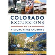 Colorado Excursions With History, Hikes and Hops by Sealover, Ed, 9781467119801