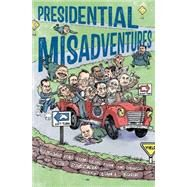 Presidential Misadventures Poems That Poke Fun at the Man in Charge by Raczka, Bob; Burr, Dan E., 9781596439801