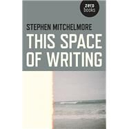 This Space of Writing by Mitchelmore, Stephen, 9781782799801