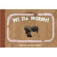 We Dig Worms! by McCloskey, Kevin, 9781935179801