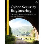 Cyber Security Engineering A Practical Approach for Systems and Software Assurance by Mead, Nancy R.; Woody, Carol, 9780134189802