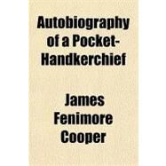 Autobiography of a Pocket-handkerchief by Cooper, James Fenimore, 9781153589802