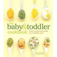 The Baby and Toddler Cookbook Fresh, Homemade Foods for a Healthy Start by Ansel, MS, RD, Karen; Ferreira , Charity; Gowdy , Thayer  Allyson, 9781740899802
