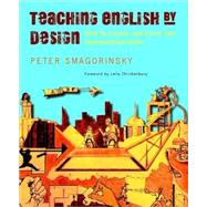Teaching English by Design : How to Create and Carry Out Instructional Units by Smagorinsky, Peter, 9780325009803