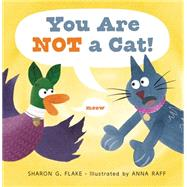 You Are Not a Cat! by Flake, Sharon; Raff, Anna, 9781590789803