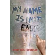 My Name Is Not Easy by Edwardson, Debby Dahl, 9780761459804