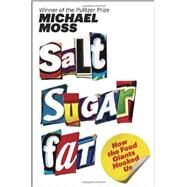 Salt Sugar Fat by MOSS, MICHAEL, 9781400069804