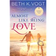 Almost Like Being in Love A Destination Wedding Novel by Vogt, Beth K., 9781476789804