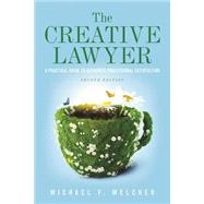 The Creative Lawyer: A Practical Guide to Authentic Professional Satisfaction by Melcher, Michael F., 9781614389804