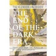The End of the Dark Era by Oidov, Tseveendorjin; Wickhamsmith, Simon, 9781939419804