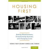 Housing First Ending Homelessness, Transforming Systems, and Changing Lives by Padgett, Deborah; Henwood, Benjamin; Tsemberis, Sam, 9780199989805