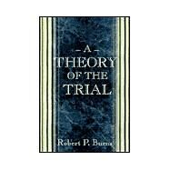 A Theory of the Trial by Burns, Robert P., 9780691089805