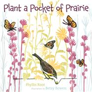 Plant a Pocket of Prairie by Root, Phyllis; Bowen, Betsy, 9780816679805