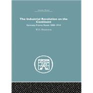 Industrial Revolution on the Continent: Germany, France, Russia 1800-1914 by Henderson,W.O., 9781138879805