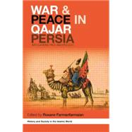 War and Peace in Qajar Persia: Implications Past and Present by Farmanfarmaian,Roxane, 9781138869806