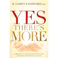 Yes, There's More: A Prophetic Journey to a Deeper Experience of God by Sandford, R. Loren, 9781621369806