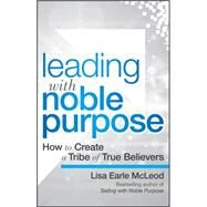 Leading With Noble Purpose by McLeod, Lisa Earle, 9781119119807
