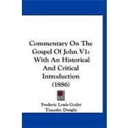 Commentary on the Gospel of John V1 : With an Historical and Critical Introduction (1886) by Godet, Frederic Louis; Dwight, Timothy, 9781120179807