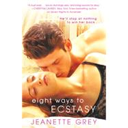Eight Ways to Ecstasy by Grey, Jeanette, 9781455589807