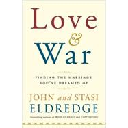 Love and War : Finding the Marriage You've Dreamed Of by ELDREDGE, JOHNELDREDGE, STASI, 9780385529808